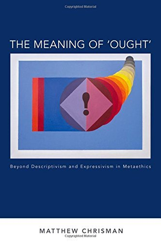 The Meaning of 'Ought': Beyond Descriptivism and Expressivism in Metaethics (Oxford Moral Theory) by Matthew Chrisman (2015-11-05)