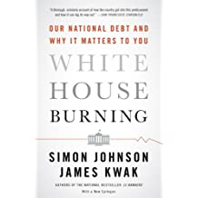White House Burning: The Founding Fathers, Our National Debt, and Why It Matters to You