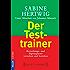 Der Testtrainer: Bewerbungs- und Eignungstests verstehen und bestehen