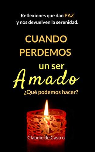 Cuando Perdemos un Ser Amado: Reflexiones que nos dan PAZ (Libros Digitales de Autoayuda ) por Claudio  de Castro