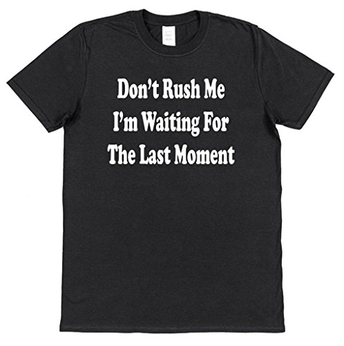 Don't Rush Me I'm Waiting For The Last Minute Funny Cotton T-Shirt