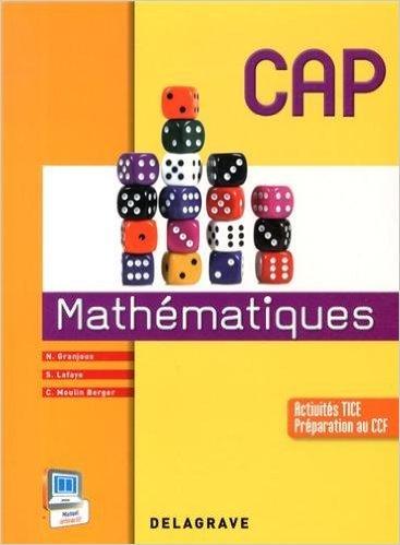 Mathématiques CAP de Nathalie Granjoux,Sandrine Lafaye,Colette Moulin-Berger ( 7 mars 2014 )