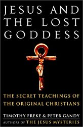 Jesus and the Lost Goddess: The Secret Teachings of the Original Christians by Timothy Freke (2001-10-30)