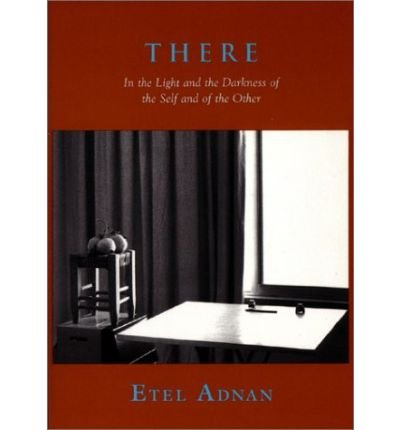 [(There: In the Light and the Darkness of the Self and of the Other)] [Author: Etel Adnan] published on (June, 1997)