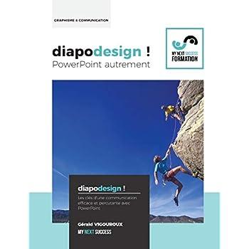 Diapodesign ! PowerPoint autrement...: Les cles d'une communication efficace et percutante avec PowerPoint