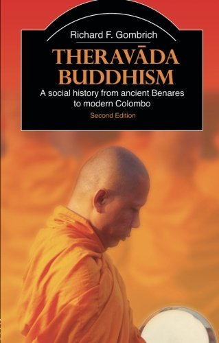 Theravada Buddhism: A Social History from Ancient Benares to Modern Colombo (The Library of Religious Beliefs and Practices) by Richard F. Gombrich (2006-06-19)
