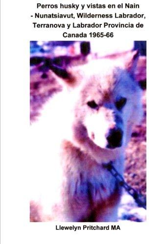 Perros husky y vistas en el Nain - Nunatsiavut, Wilderness Labrador, Terranova y Labrador Provincia de Canadá 1965-1966: Álbum de Fotos: Volume 4