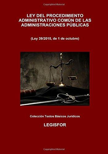 Ley del Procedimiento Administrativo Común de las Administraciones Públicas: Ley 39/2015. 3.ª edición (2017). Colección Textos Básicos Jurídicos por Legisfor