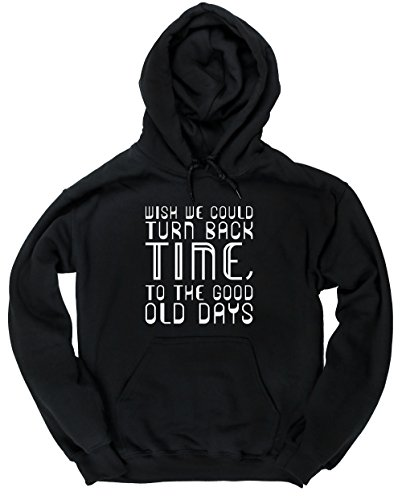 Hippowarehouse Wish We Could Turn Back Time to The Good Old Days Unisex Hoodie Hooded top (Specific Size Guide in Description)