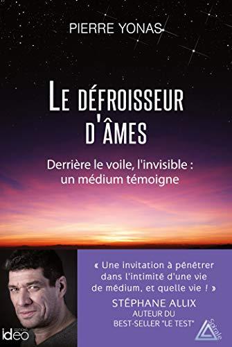 Le défroisseur d'âmes: Derrière le voile, l'invisible : un médium témoigne par  Pierre Yonas