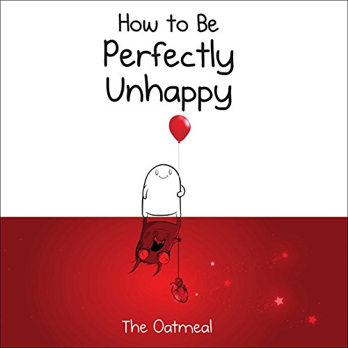 How to Be Perfectly Unhappy por The Oatmeal