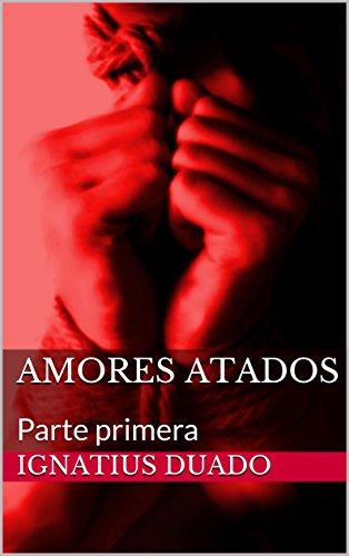 Amores Atados: Parte primera