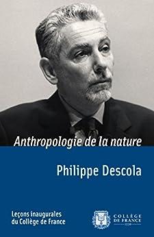Anthropologie de la nature: Leçon inaugurale prononcée le jeudi 29mars2001 par [Descola, Philippe]