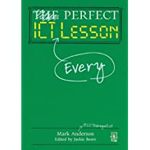 Perfect ICT Every Lesson by Mark Anderson (2013-09-26)