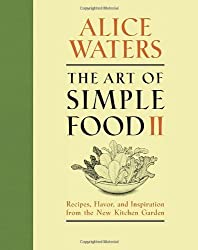 The Art of Simple Food II: Recipes, Flavor, and Inspiration from the New Kitchen Garden by Alice Waters (2013-10-29)