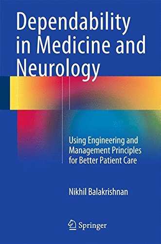 Dependability in Medicine and Neurology: Using Engineering and Management Principles for Better Patient Care by Nikhil Balakrishnan (2015-03-31)