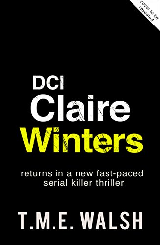 T.M.E. Walsh Book 4 (DCI Claire Winters crime series, Book 4)