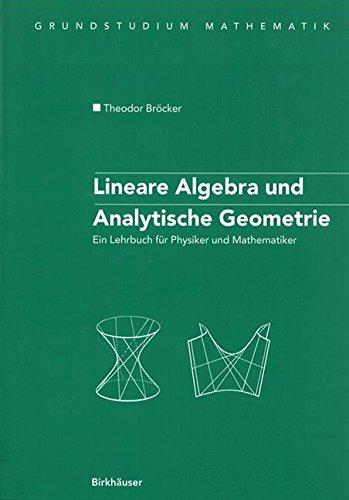 Lineare Algebra und Analytische Geometrie: Ein Lehrbuch Für Physiker Und Mathematiker (Grundstudium Mathematik) (German Edition): Ein Lehrbuch Fur Physiker Und Mathematiker