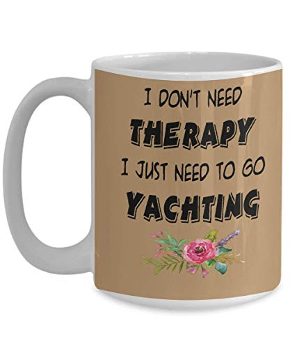 Yachting Coffee Mug - Skippers Yacht Sailing - I don't Need Therapy I just Need to Go Yachting Coffee Mug, Funny, Cup, Tea, Gift For Christmas, Father - Skipper Tee