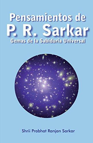 Pensamientos de P. R. Sarkar: Gemas de la Sabiduría Universal por Shrii Prabhat Ranjan Sarkar
