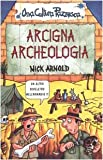 Arcigna archeologia. Ediz. illustrata