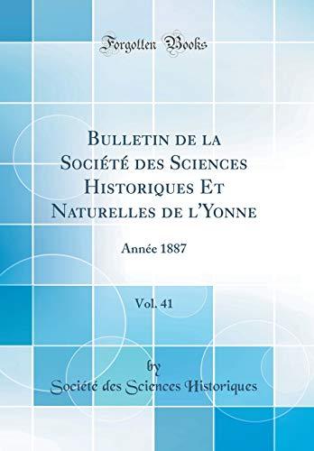 Bulletin de la Société Des Sciences Historiques Et Naturelles de l'Yonne, Vol. 41: Année 1887 (Classic Reprint) par Societe Des Sciences Historiques