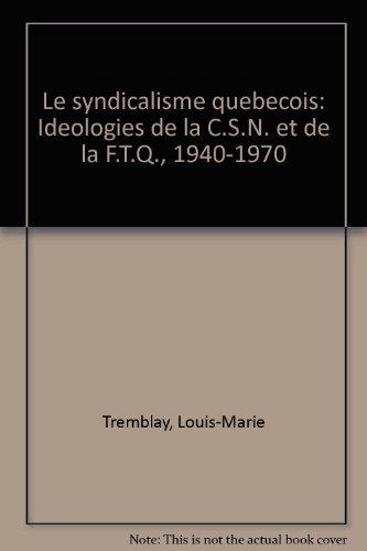 Le syndicalisme quebecois: Ideologies de la C.S.N. et de la F.T.Q., 1940-1970 (French Edition)