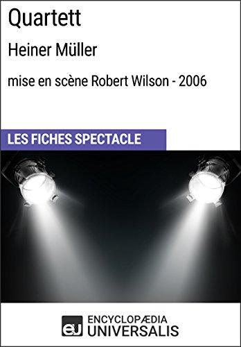 Quartett (Heiner Müller - mise en scène Robert Wilson - 2006): Les Fiches Spectacle d'Universalis par Encyclopaedia Universalis