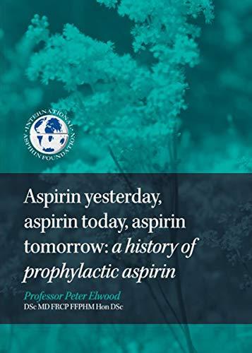 Aspirin yesterday, aspirin today, aspirin tomorrow: a history of prophylactic aspirin (English Edition)