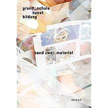 grund_schule kunst bildung / grund_schule kunst bildung: band zwei: material