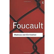 Madness and Civilization (Routledge Classics (Paperback))
