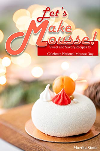 Sweet and Savory Recipes to Celebrate National Mousse Day (English Edition) ()