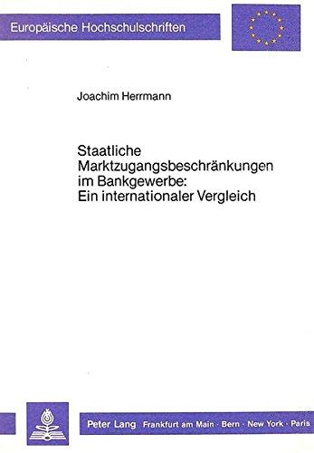Staatliche Marktzugangsbeschränkungen im Bankgewerbe: Ein internationaler Vergleich (Europäische Hochschulschriften / European University Studies / Publications Universitaires Européennes, Band 870)