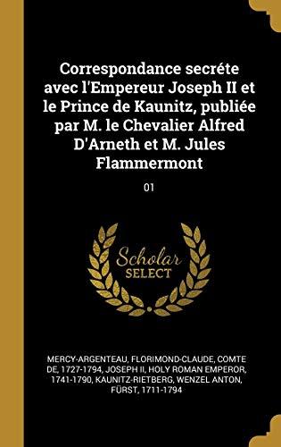 Correspondance Secréte Avec l'Empereur Joseph II Et Le Prince de Kaunitz, Publiée Par M. Le Chevalier Alfred d'Arneth Et M. Jules Flammermont: 01