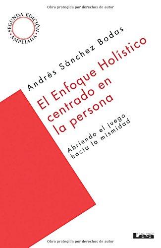 El Enfoque Holistico Centrado En La Persona: Abriendo El Juego Hacia La Mismidad por Andres Ricardo Sanchez Bodas