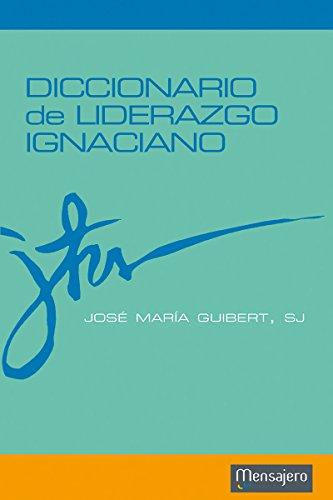 DICCIONARIO DE LIDERAZGO IGNACIANO (Principio y Fundamento nº 15) por JOSÉ MARÍA GUIBERT SJ
