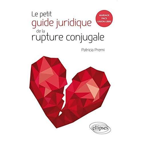 Le Petit Guide Juridique de la Rupture Conjugale Mariage PACS Union Libre