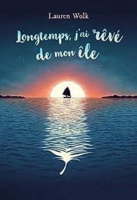 Longtemps, j'ai rêvé de mon île par Lauren Wolk