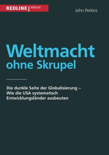 Weltmacht ohne Skrupel: Die dunkle Seite der Globalisierung - wie die USA systematisch Entwicklungsländer ausbeuten