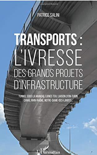 Transports: L'ivresse des grands projets d'infrastructure Tunnel sous la Manche, lignes TGV, liaison Lyon-Turin, canal Rhin-Rhône, Notre-Dame-des-Landes...