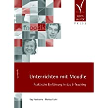 Unterrichten mit Moodle. Praktische Einführung in das E-Teaching