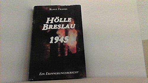 Hölle Breslau 1945. Ein Erinnerungsbericht