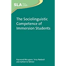 The Sociolinguistic Competence of Immersion Students (Second Language Acquisition Book 47) (English Edition)
