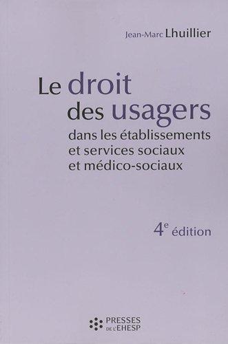 Le droit des usagers dans les tablissements et services sociaux et mdico-sociaux: 4me dition