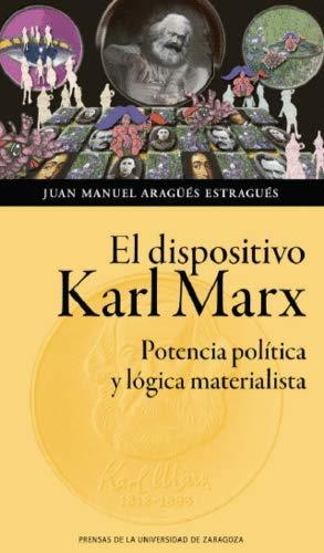 Dispositivo Karl Marx, El. Potencia política y lógica materialista por JUAN MANUEL ARAGÜES ESTRAGUES