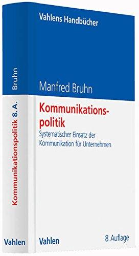 Kommunikationspolitik: Systematischer Einsatz der Kommunikation für Unternehmen (Vahlens Handbücher der Wirtschafts- und Sozialwissenschaften)