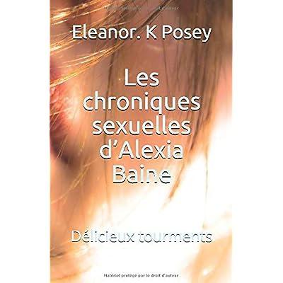 Les chroniques sexuelles d'Alexia Baine: Délicieux tourments