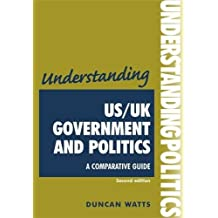 Understanding US/UK government and politics (2nd Edn): A comparative guide (Understandings MUP) by Duncan Watts (2008-10-01)
