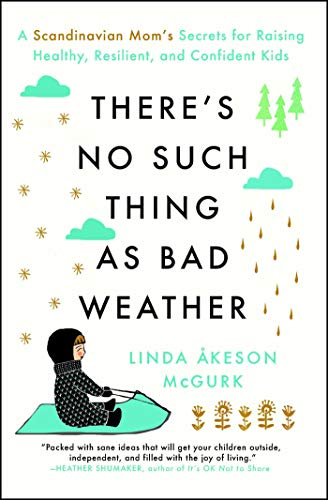 There's No Such Thing as Bad Weather: A Scandinavian Mom's Secrets for Raising Healthy, Resilient, and Confident Kids (from Friluftsliv to Hygge) por Linda Akeson Mcgurk