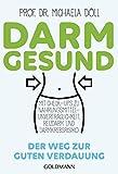 Darmgesund: Der Weg zur guten Verdauung - Mit Check-ups zu Nahrungsmittel-Unverträglichkeit, Reizdarm und Darmkrebsrisiko - Prof. Dr. Michaela Döll